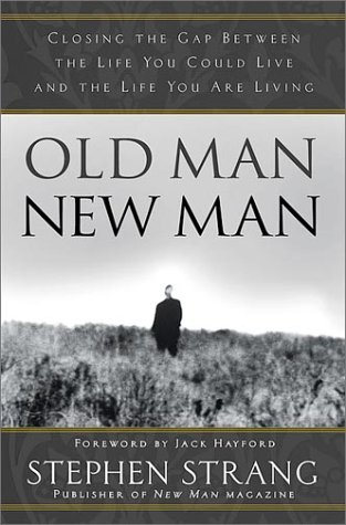 Old Man, New Man: Closing the gap between the life you could live and the life you are living (New Mens Gap)