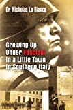 Growing up under Fascism in a Little Town in Southern Italy. ., Nicholas La Bianca, 1441570608