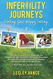 Infertility Journeys: Finding Your Happy Ending, by Lesley Vance. Publisher: Duck Hill Press (May 18, 2011)