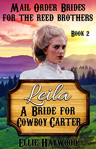 MAIL ORDER BRIDE: Leila: A Bride for Cowboy Carter (Mail Order Brides for the Reed Brothers Book 2)
