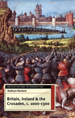 [(Britain, Ireland and the Crusades, C.1000-1300)] [By (author) Kathryn Hurlock] published on (January, 2013)
