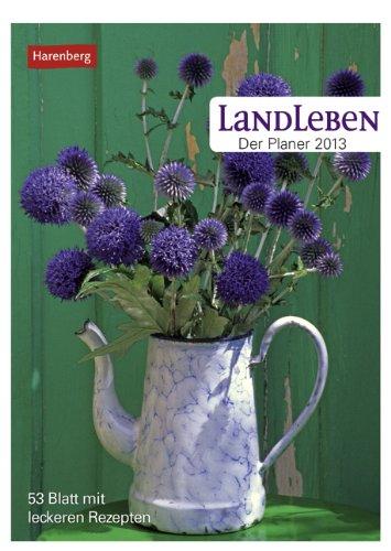 Landleben. Der Planer 2013: Wochenplaner. 53 Blatt mit leckeren Rezepten