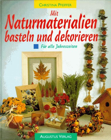 Mit Naturmaterialien basteln und dekorieren