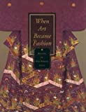 When Art Became Fashion, Dale C. Gluckman and Sharon S. Takeda, 083480266X