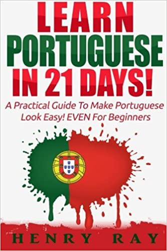 portuguese-learn-portuguese-in-21-days-a-practical-guide-to-make-portuguese-look-easy-even-for-beginners-spanish-french-german-italian-portuguese-and-english-edition