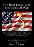 The Real Lessons of the Vietnam War : Reflections Twenty-Five Years after the Fall of Saigon, John Norton Moore, Robert F. Turner, 0890896488