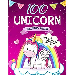 100 Unicorn Coloring Pages: The Magical Unicorn Coloring Book for Kids