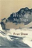 Writing My Yoga, Fran Shaw, 0963910027