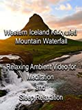 Western Iceland Kirkyufetl Mountain Waterfall Relaxing Ambient Video for Meditation and Sleep Relaxation