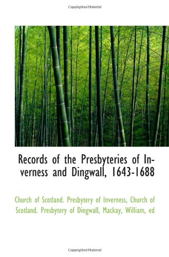 Download Records of the Presbyteries of Inverness and Dingwall, 1643-1688 PDF