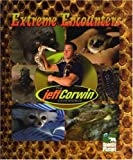 Extreme Encounters, Jeff Corwin and John Woodward, 1410302288