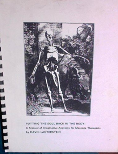 Putting The Soul Back In The Body A Manual Of Imaginative Anatomy