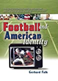 Football and American Identity, Gerhard Falk and Frank Hoffmann, 0789025272