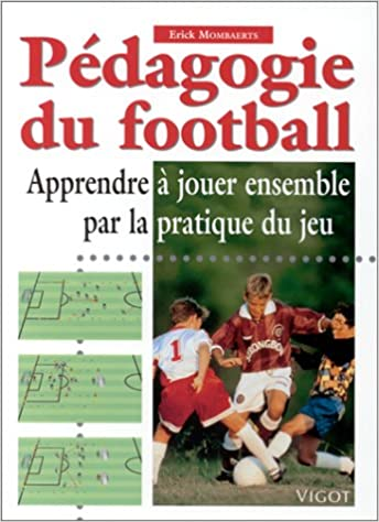 Livre Pédagogie du football. Apprendre à jouer ensemble par la pratique du jeu epub, pdf