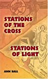 Stations of the Cross-Stations of Light, Ann Ball, 1592760317