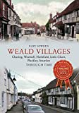 Weald Villages Through Time: Charing, Westwell, Hothfield, Little Chart, Pluckley, Smarden