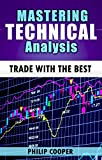 Mastering Technical Analysis: Technical Tools Simplified for the Novice Trader (Trade with the Best Book 3)