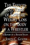 The Effects and Risks of Extreme Weight Loss on the Body of a Wrestler, Joseph C. Gunter, 1424193451