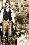 Negro Ironworkers of Louisiana, 1718-1900, Marcus Christian, 1589801180