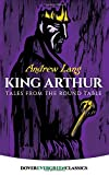 : King Arthur: Tales from the Round Table (Dover Children's Evergreen Classics)