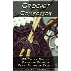 Crochet Collection: 100+ Easy and Beautiful Tunisian and Barvarian Crochet Patterns and Projects: (Tunisian Crochet for Beginners) (tunisian crochet stitch guide)