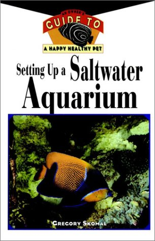 Setting Up A Saltwater Aquarium: An Owner's Guide to a Happy Healthy Pet