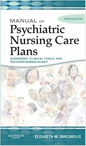 manual of psychiatric nursing care plans 3e varcarolis manual of psychiatric nursing care plans 3rd edition