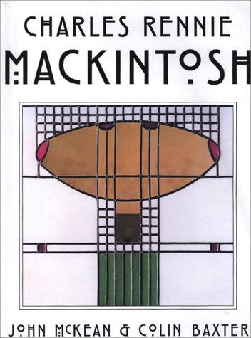 Charles Rennie Mackintosh : Architect, Artist, Icon