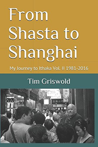 From Shasta To Shanghai  My Journey To Ithaka Vol  Ii 1981 2016