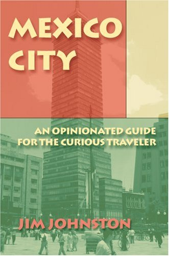 Mexico City: An Opinionated Guide for the Curious Traveler: Amazon.es: Jim Johnston: Libros en idiomas extranjeros