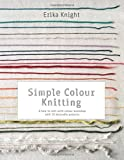 Simple Colour Knitting: A how-to-knit-with-colour workshop with 20 desirable projects