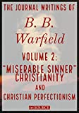 """#3: The Journal Writings of B. B. Warfield, Volume 2: """"Miserable Sinner"""" Christianity and Christian Perfectionism"""