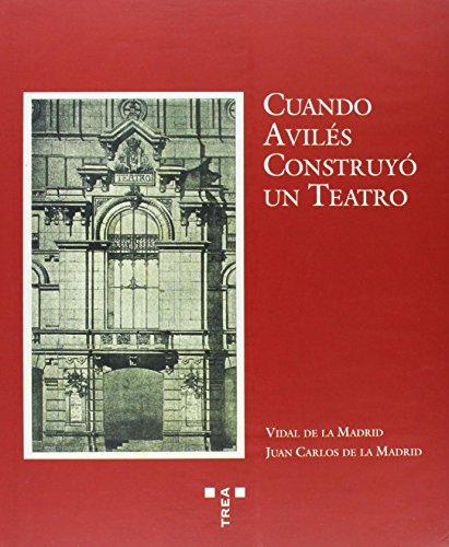 Descargar Libro Cuando Avilés Construyó Un Teatro. Arquitectura Y Sociedad A Principios Del Siglo Xx De Juan Carlos Juan Carlos De La Madrid Álvarez