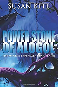 Power Stone of Alogol: The Mendel Experiment Part Three – Young Adult Science Fiction Adventure (Volume 3)