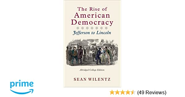 The rise of american democracy jefferson to lincoln abridged the rise of american democracy jefferson to lincoln abridged college edition sean wilentz 9780393931112 amazon books fandeluxe Choice Image