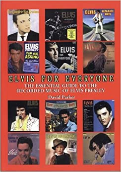 Elvis for Everyone: The Essential Guide To The Recorded Music Of Elvis Presley
