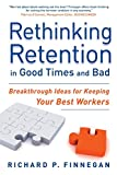 img - for Rethinking Retention in Good Times and Bad: Breakthrough Ideas for Keeping your Best Workers book / textbook / text book