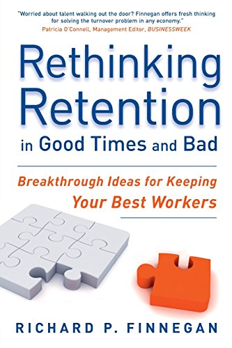 Rethinking Retention in Good Times and Bad: Breakthrough Ideas for Keeping your Best Workers (Attracting And Retaining The Best Employees)
