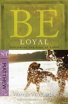 Be Loyal (Matthew): Following the King of Kings (The BE Series Commentary) by [Wiersbe, Warren W.]