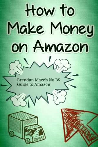 51CNKrCPEwL - How to Make Money on Amazon: Brendan Mace's No BS Guide to Amazon Affiliate Marketing