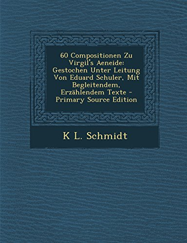 60 Compositionen Zu Virgil's Aeneide: Gestochen Unter Leitung Von Eduard Schuler, Mit Begleitendem, Erzählendem Texte - Primary Source Edition (German Edition) ()