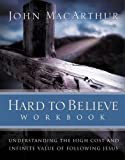 Hard to Believe Workbook: The High Cost and Infinite Value of Following Jesus