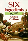 Six Ingredients or Less: Chicken Cookbook