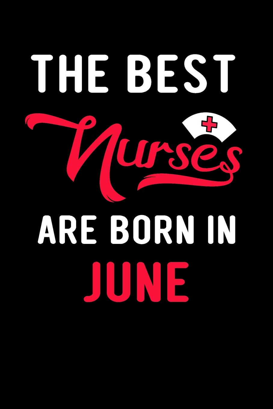 Amazon com: The Best Nurses Are Born In June: Blank Lined