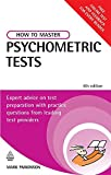 How to Master Psychometric Tests: Expert advice on test preparation with practice questions from leading test publishers