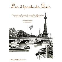Les 37 ponts de Paris: Promenade sur les ponts, les passerelles et les viaducs, le long de la Seine et du canal Saint-Martin (MAGELLAN ET COM) (French Edition)