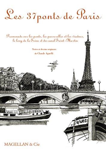 Les 37 ponts de Paris: Promenade sur les ponts, les passerelles et les viaducs, le long de la Seine et du canal Saint-Martin (MAGELLAN ET COM) (French (Passerelle Des Arts)