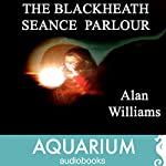 The Blackheath Seance Parlour | Alan Williams
