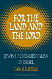 For the Land and the Lord : Jewish Fundamentalism in Israel, Lustick, Ian S., 0876090366