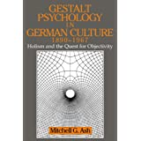Gestalt Psychology in German Culture, 1890-1967: Holism and the Quest for Objectivity